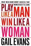 img - for Play Like a Man, Win Like a Woman: What Men Know About Success that Women Need to Learn book / textbook / text book