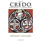 Credo: Meditations on the Nicene Creed ~ Donald T. Williams