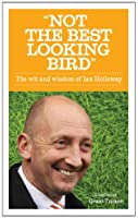 Not the Best Looking Bird: The Wit and Wisdom of Ian Holloway
