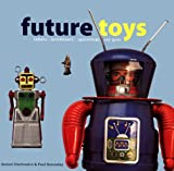 Future Toys: robots, astronauts, spaceships, ray guns (Antique Collectors Club)