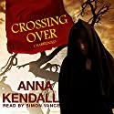 Crossing Over Audiobook by Anna Kendall Narrated by Simon Vance