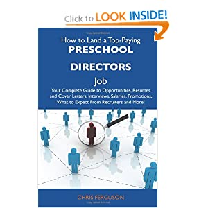 How to Land a Top-Paying Preschool directors Job: Your Complete Guide to Opportunities, Resumes and Cover Letters, Interviews, Salaries, Promotions, What to Expect From Recruiters and More [Paperback] — by Chris Ferguson