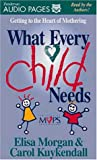 What Every Child Needs: Getting to the Heart of Mothering