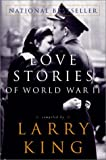 Love Stories of World War II (0609810030) by King, Larry