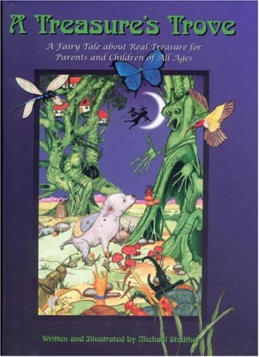 A Treasure's Trove: A Fairy Tale about Real Treasure for Parents and Children of All Ages, Michael Stadther