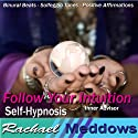 Follow Your Intuition Hypnosis: Inner Widsom & Listen to Your Senses, Guided Meditation, Binaural Beats, Positive Affirmations  by Rachael Meddows