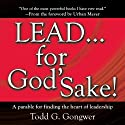 LEAD . . . For God's Sake!: A parable for finding the heart of leadership (       UNABRIDGED) by Todd G. Gongwer Narrated by Brandon Batchelar