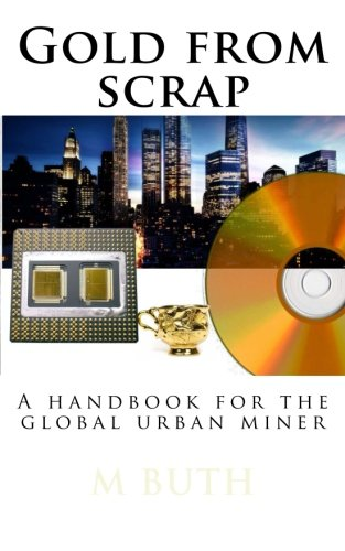 Gold from scrap: A handbook for the global urban miner (Urban survival - Pocket edition) (Volume 1)