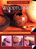 Woodturning, Two Books in One-  Projects To Practice and Inspire / Techniques to Adapt to Suit Your Own Designs