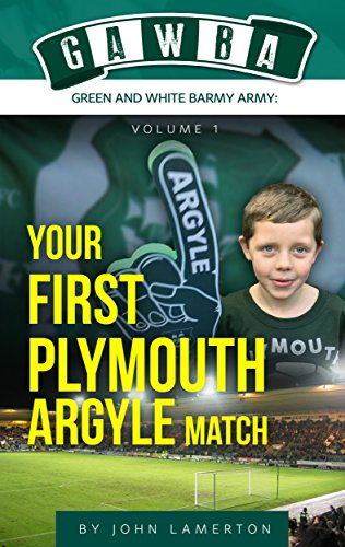 your-first-plymouth-argyle-match-gawba-green-and-white-barmy-army-book-1