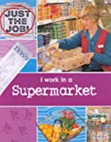 I Work in a Supermarket (Just the Job) (0749640553) by Oliver, Clare