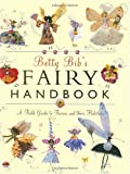 Betty Bib's Fairy Handbook: A Field Guide to Fairies And Their Habitats