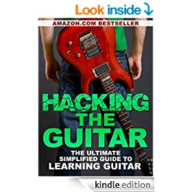 Hacking the Guitar: The Ultimate Simplified Guide to Learning Guitar