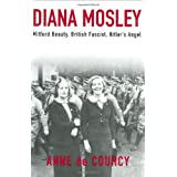 Diana Mosley: Mitford Beauty, British Fascist, Hitler's Angel ~ Anne De Courcy