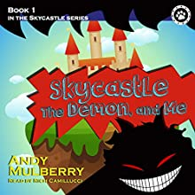 Skycastle, the Demon, and Me: Skycastle Series, Book 1 (       UNABRIDGED) by Andy Mulberry Narrated by Rich Camillucci