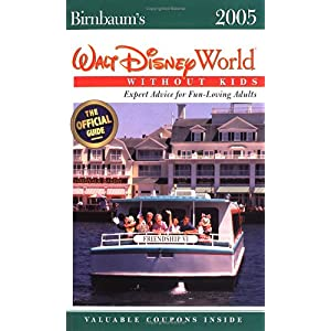 birnbaums walt disney world without kids 2005  expert advice for fun loving