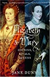 Elizabeth and Mary: Cousins, Rivals, Queens (0375708200) by Jane Dunn
