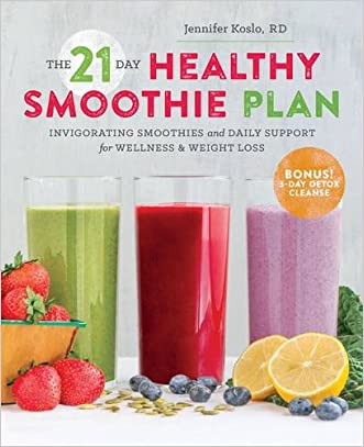 The 21-Day Healthy Smoothie Plan: Invigorating Smoothies & Daily Support for Wellness & Weight Loss written by Jennifer Koslo RD