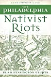 Philadelphia Nativist Riots, The:: Irish Kensington Erupts