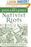 Philadelphia Nativist Riots, The:: Irish Kensington Erupts