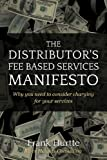 The Distributors Fee Based Services Manifesto: Why you need to consider charging for your services