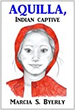 Aquilla, Indian Captive