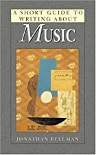 A Short Guide to Writing About Music by Jonathan D. Bellman