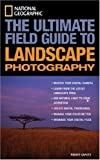 National Geographic: The Ultimate Field Guide to Landscape Photography (National Geographic Photography Field Guides) (1426200544) by Caputo, Robert