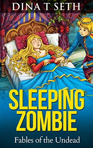 Zombie Books : SLEEPING ZOMBIE (from Sleeping Beauty) - Fables of the Undead ( zombie books fiction,zombie books for kids,zombie books for kids) (zombie books for kids - Fables of the Undead Book 5)