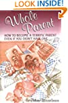 The Whole Parent: How To Become A Ter...