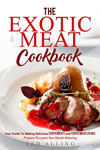 The Exotic Meat Cookbook: Your Guide to Making Delicious Exotic Meats and Exotic Meat Steaks - Prepare to Leave Your Mouth Watering (Exotic Chickens compare prices)