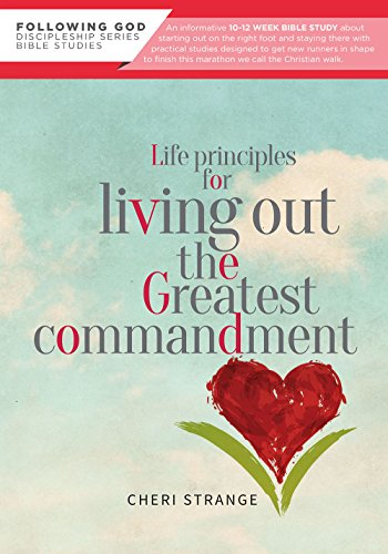 Life Principles for  Living Out the Greatest Commandment (Following God Through the Bible Series) PDF