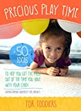 Precious Play Time: 50 Ideas To Help You Get The Most Out of The Time You Have With Your Child