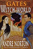 Andre Norton The Gates to Witch World: Comprising Witch World, Web of the Witch World, and Year of the Unicorn