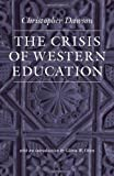 The Crisis of Western Education (The Works of Christopher Dawson) (0813216834) by Dawson, Christopher