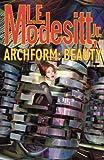 Archform: Beauty (0765304333) by Modesitt, L. E.