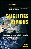 echange, troc Jacques Villain - Satellites Espions : Histoire de l'Espace militaire mondial