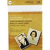 De ley y de corazón. Historia epistolar de una amistad. Mª Zambrano y Pablo de Andrés Cobos.: Cartas (1957-1976...