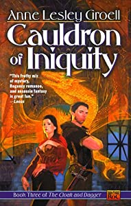 Cauldron of Iniquity (Cloak and Dagger) by Anne Lesley Groell