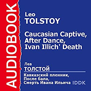 'A Prisoner in the Caucasus', 'After the Dance', and 'The Death of Ivan Ilyich' [Russian Edition] Hörbuch