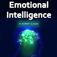 Emotional Intelligence: How to Control Yourself and Your Emotions Audiobook by Albert Rogers Narrated by Nina Price