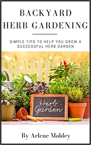 Backyard Herb Gardening: Simple Tips to Help You Grow a Successful Herb Garden