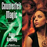Counterfeit Magic (       UNABRIDGED) by Kelley Armstrong Narrated by Laural Merlington
