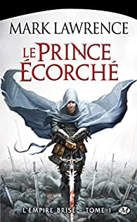 L'Empire Bris�, tome 1 : Le Prince �corch� par Mark Lawrence