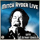 Mitch Ryder & Detroit Wheels Live