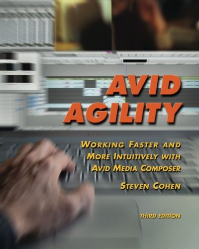 Avid Agility: Working Faster and More Intuitively with Avid Media Composer, Third Edition PDF
