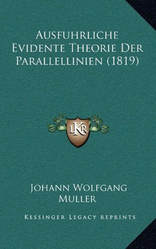 Ausfuhrliche Evidente Theorie Der Parallellinien (1819)