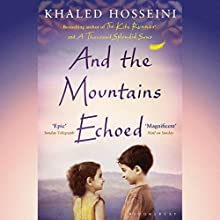 And the Mountains Echoed Audiobook by Khaled Hosseini Narrated by Khaled Hosseini, Shohreh Aghdashloo, Navid Negahban