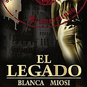 El legado [The Legacy] Audiobook by Blanca Miosi Narrated by Juan Magraner