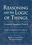 Reasoning and the Logic of Things: The Cambridge Conferences Lectures of 1898 (Harvard Historical Studies) (0674749677) by Charles Sanders Peirce
